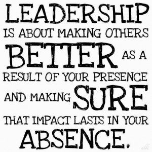 Leadership is about making others better